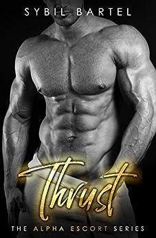 Thrust (The Alpha Escort Series) by [Bartel, Sybil]
