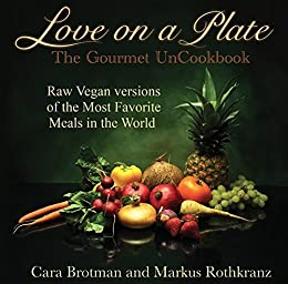 Love on a Plate: The Gourmet UnCookbook by [Brotman, Cara, Rothkranz, Markus]