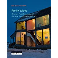 Family Values: Between Neoliberalism and the New Social Conservatism (Zone / Near Futures)