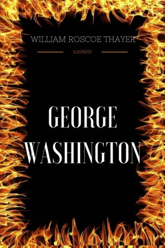 Read Online George Washington: By William Roscoe Thayer  - Illustrated PDF