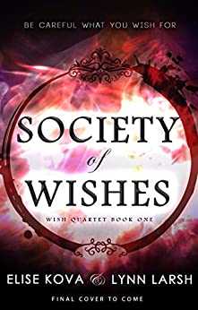 Society of Wishes (Wish Quartet Book 1) by [Kova, Elise, Larsh, Lynn]