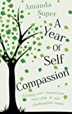 A Year of Self-Compassion: Finding Care, Connection and Calm in Our Challenging Times