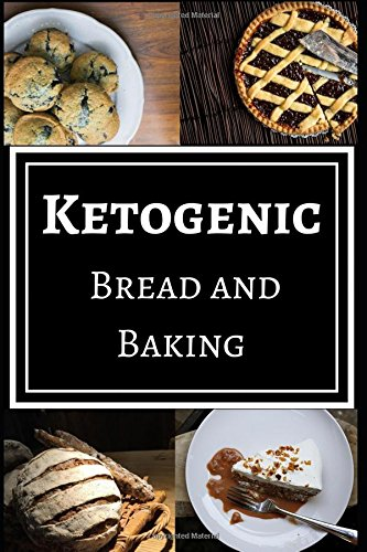 Ketogenic Bread and Baking: Delicious and Healthy Ketogenic Bread and Baking Recipes Designed for Weight Loss by John Jackson