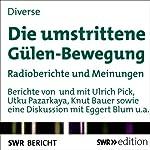 Die umstrittene Gülen-Bewegung: Radioberichte und Meinungen | Utku Pazarkaya,Ulrich Pick,Knut Bauer,Eggert Blum