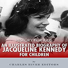 History for Kids: An Illustrated Biography of Jacqueline Kennedy for Children Audiobook by Charles River Editors Narrated by Bill Hare