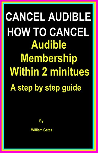 Cancel Audible; How To Cancel Audible Membership Within 2 minitues: A Step By Step Guide To Cancel Audible Membership