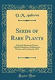 Amazon / Forgotten Books: Seeds of Rare Plants Colorado Mountain Flowers, Hybrid Columbines, Delphiniums, Peonies and Iris January, 1921 Classic Reprint (D M Andrews)