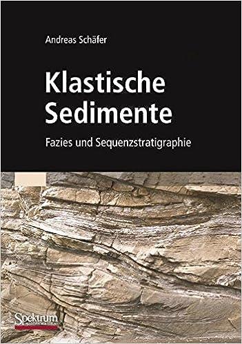 Klastische Sedimente: Fazies und Sequenzstratigraphie (German Edition)