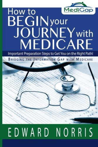 How to Begin Your Journey with Medicare: Important Preparation Steps to Get You on the Right Path-Bridging the Informati