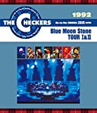THE CHECKERS BLUE RAY DISC CHRONICLE 1992 Blue Moon Stone TOUR Ⅰ&Ⅱ [Blu-ray]