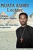 AFRICAN ORIGINS SERIES Class 26: Final Class assignments