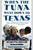 When the Tuna Went Down to Texas: The Story of Bill Parcells and the Dallas Cowboys by Mike Shropshire (2005-11-06)