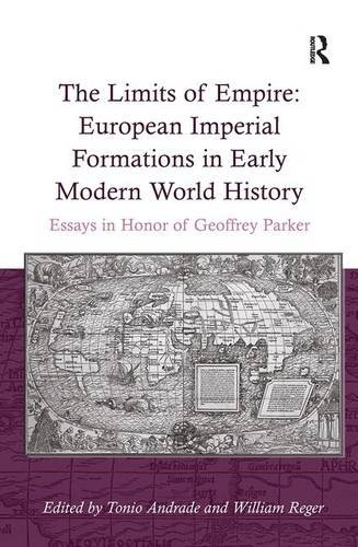 The Limits of Empire: European Imperial Formations in Early Modern World History : Essays in Honor of Geoffrey Parker