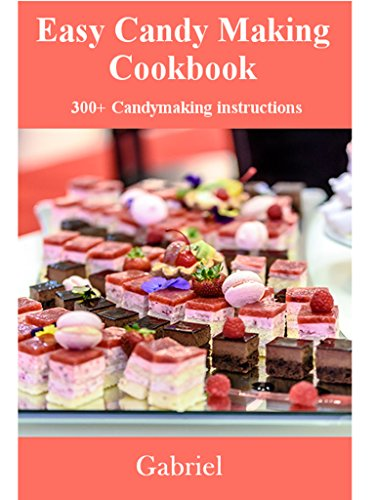 Easy Candy Making Cookbook: 300+  candies making instructions by Gabriel