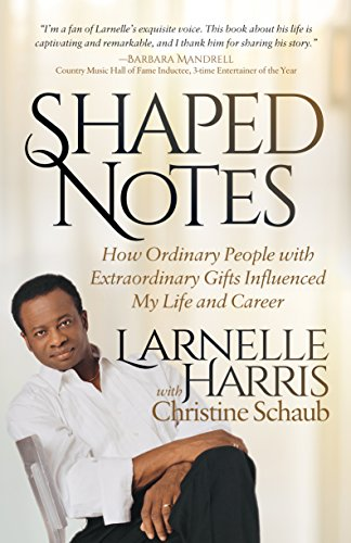 (Shaped Notes: How Ordinary People with Extraordinary Gifts Influenced My Life and  Career)