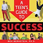 A Teen's Guide to Success: How to Be Calm, Confident, Focused   Ben Bernstein Ph.D.