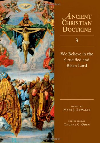 We Believe in the Crucified and Risen Lord (Ancient Christian Doctrine)