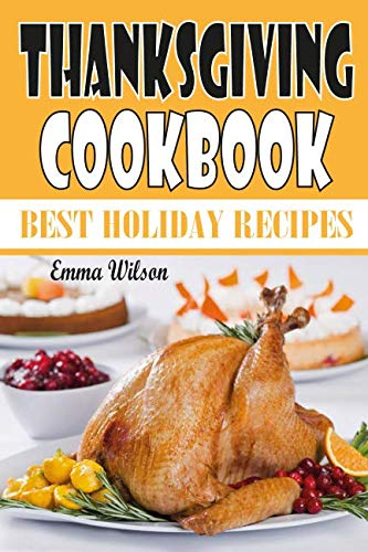 Thanksgiving Cookbook: Best Holiday Recipes by Emma Wilson