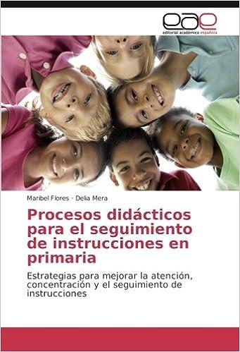 Procesos didácticos para el seguimiento de instrucciones en primaria: Estrategias para mejorar la atención, concentración y el seguimiento de instrucciones ...