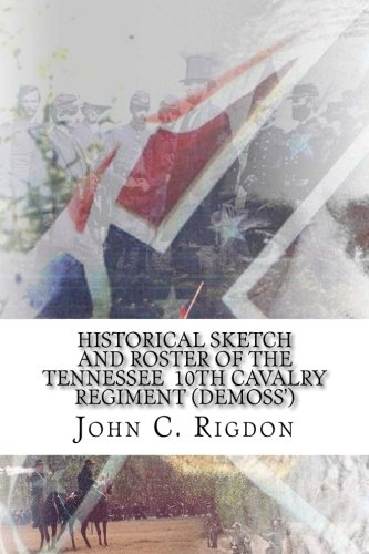 Historical Sketch and Roster Of The Tennessee  10th Cavalry Regiment (Demoss') (Tennessee Regimental History Series) (Volume 35)