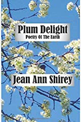 Plum Delight: Poetry Of The Earth Paperback