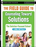 The Field Guide to Counseling Toward Solutions, Linda Metcalf, 0787998079