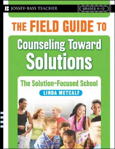 The Field Guide to Counseling Toward Solutions: The Solution Focused School