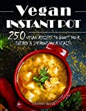Vegan Instant Pot Cookbook 250 Vegan Recipes to Boost Your Energy and Improve Your Health
