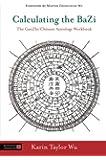 Calculating the BaZi: The GanZhi/Chinese Astrology Workbook