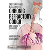 Speech Pathology Management of Chronic Refractory Cough and Related Disorders