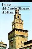 Front cover for the book I musei del Castello sforzesco Milano by Stefano Zuffi