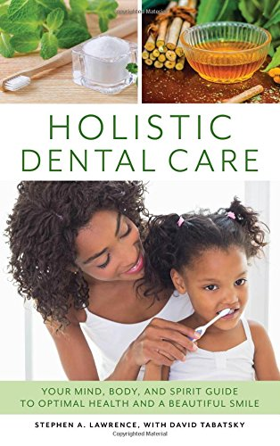 - Holistic Dental Care: Your Mind, Body, and Spirit Guide to Optimal Health and a Beautiful Smile