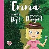 Emma möchte fliegen! Emma wants to fly!: bilingual kids' book english german