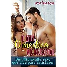 O que o médico me receitou: Um macho alfa sexy que vive para satisfazer (Romances romântico e erótico em português)