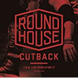 T.M.R. LIVE REVOLUTION'17 -ROUND HOUSE CUTBACK-