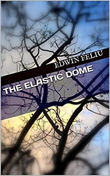 The Elastic Dome by [Feliu, Edwin, Feliu, Edwin]