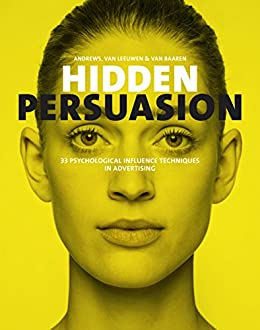 hidden persuasion 33 psychological influence techniques in