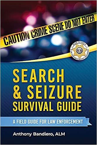 Search & Seizure Survival Guide: A Field Guide for Law