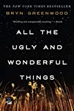 Book cover from All the Ugly and Wonderful Things: A Novel by Bryn Greenwood