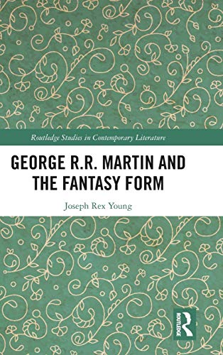 George R.R. Martin and the Fantasy Form (Routledge Studies in Contemporary Literature)
