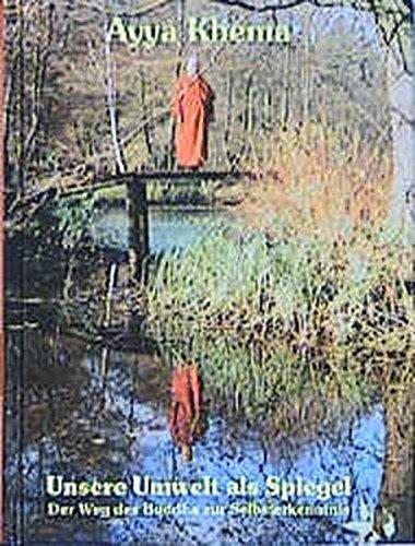 Unsere Umwelt als Spiegel: Der Weg des Buddha zur Selbsterkenntnis Gebundenes Buch – 1. März 1999 Ayya Khema Jhana Verlag im Buddha-Haus 3931274187 Esoterik