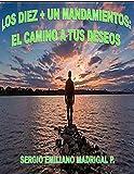 LOS DIEZ + UN MANDAMIENTOS: EL CAMINO A TUS DESEOS  (Spanish Edition)