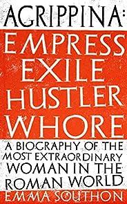 Agrippina: Empress, Exile, Hustler, Whore (English Edition)