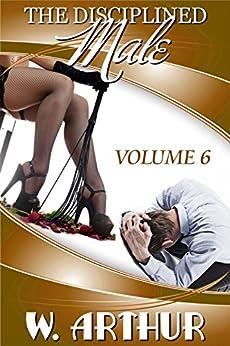 The Disciplined Male - Volume 6 (English Edition) por [Arthur, W.]
