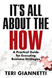 It's All About the How: A Practical Guide for Executing Business Strategies