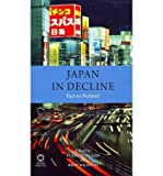 Japan in Decline : Fact or Fiction?, Jain, Purnendra and Williams, Brad, 1906876371