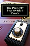 The Property Preservation Coach, Anthony Nelson and Kameron Thorne, 148128696X