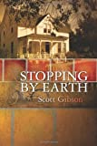 Stopping by Earth, Scott Gibson, 1453871608