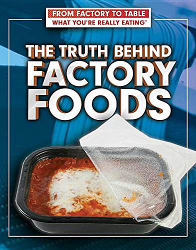 The Truth Behind Factory Foods (From Factory to Table: What You're Really Eating)