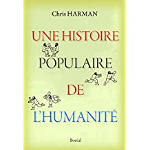 Une histoire populaire de l'humanité: De l'âge de pierre au nouveau millénaire (French Edition)